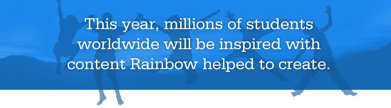 This year, millions of students worldwide will be inspired with content Rainbow helped to create.